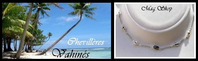 Gamme Vahinés Chevillères de Tahiti MAG.SHOP