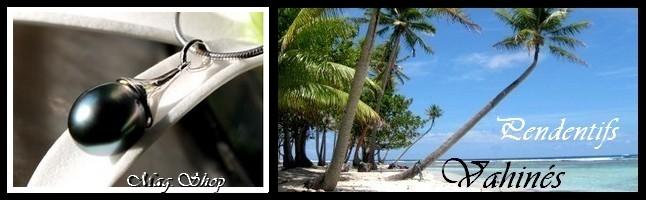 Gamme Vahinés Pendentifs de Tahiti MAG.SHOP