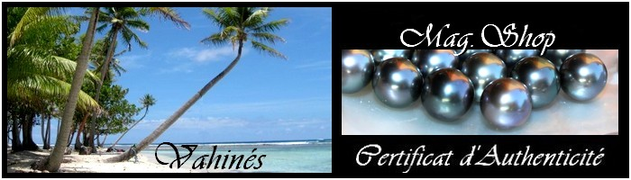 MAG.SHOP BOUTIQUE COLLECTION VAHINES PERLES KEISHIS ET NACRE DE TAHITI